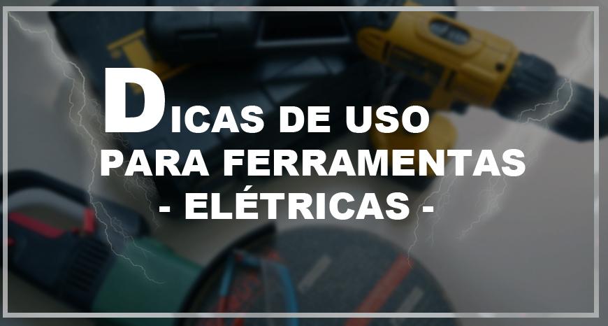 Dicas de uso para Ferramentas Eletricas